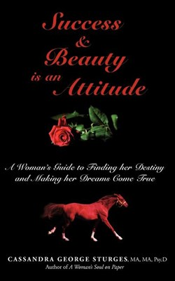 Success & Beauty Is an Attitude: A Woman's Guide to Finding Her Destiny and Making Her Dreams Come True