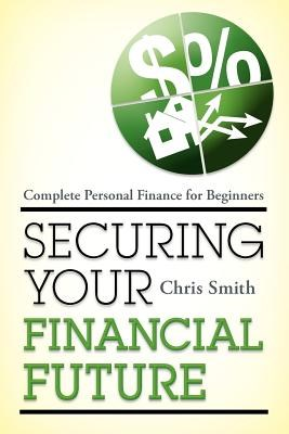 Securing Your Financial Future: Complete Personal Finance for Beginners