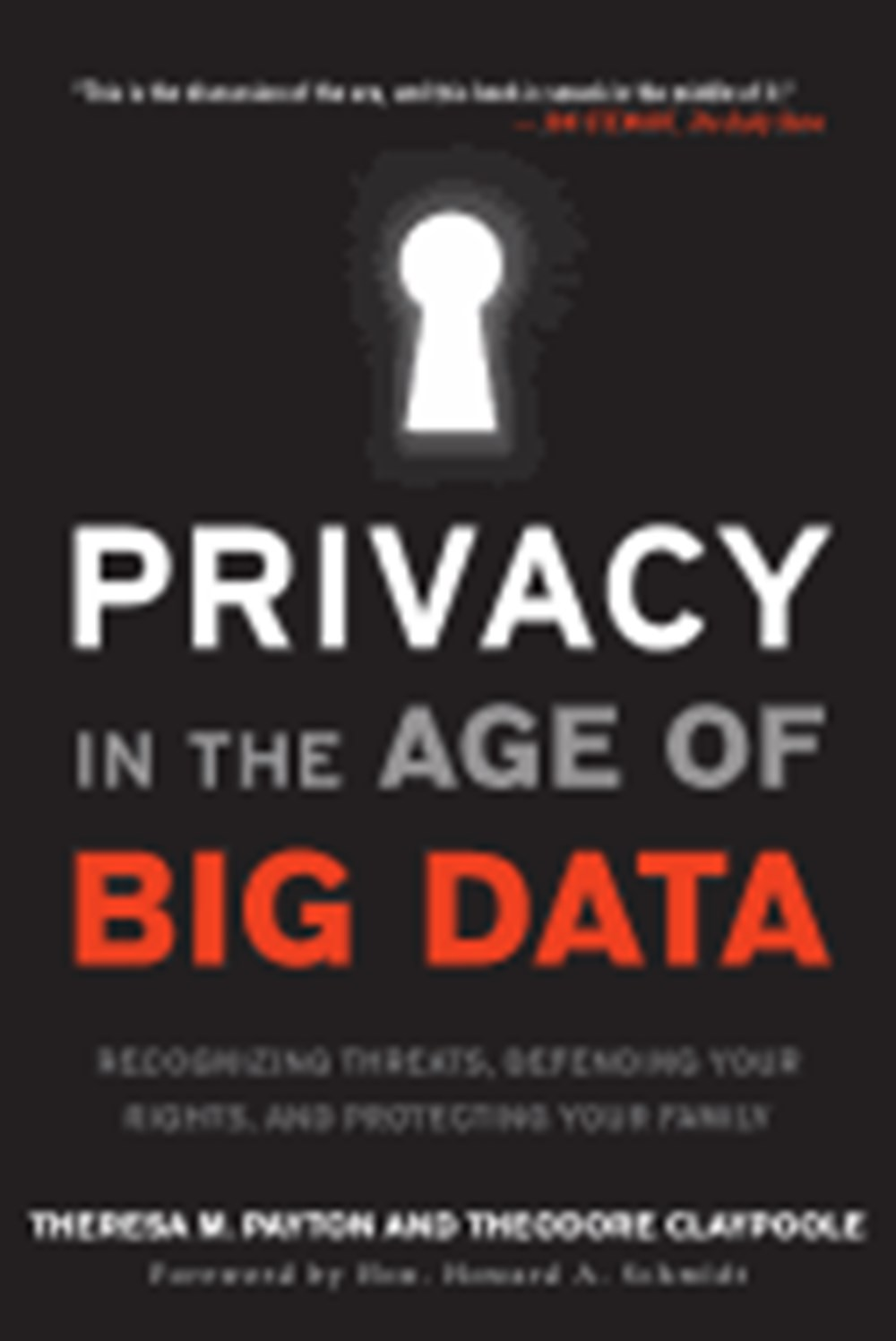 Privacy in the Age of Big Data Recognizing Threats, Defending Your Rights, and Protecting Your Famil