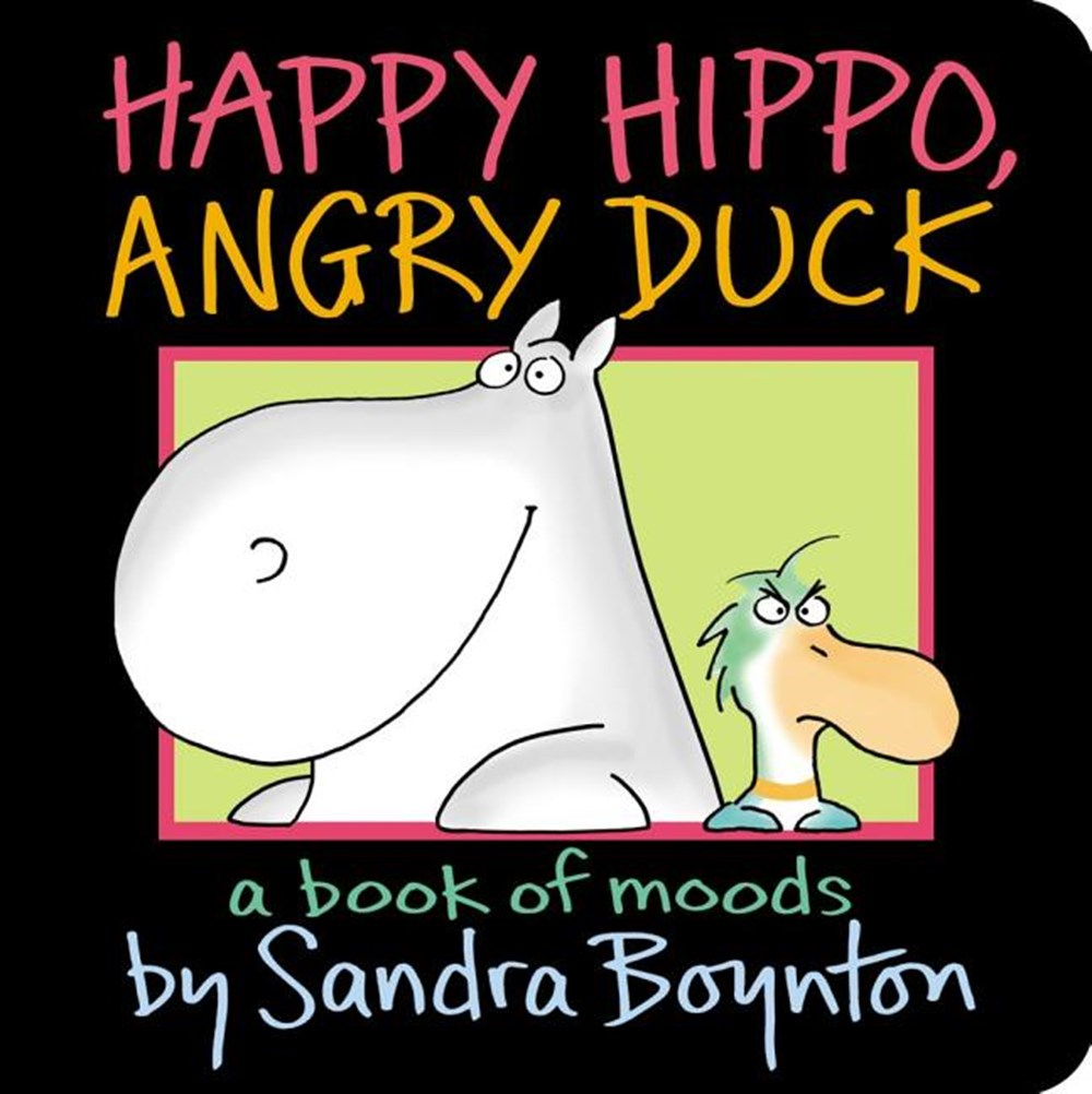 Happy Hippo, Angry Duck A Book of Moods