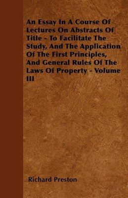 An Essay In A Course Of Lectures On Abstracts Of Title - To Facilitate The Study, And The Application Of The First Principles, And General Rules Of Th
