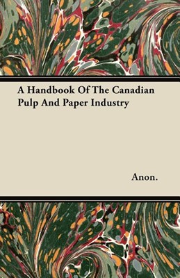 A Handbook Of The Canadian Pulp And Paper Industry