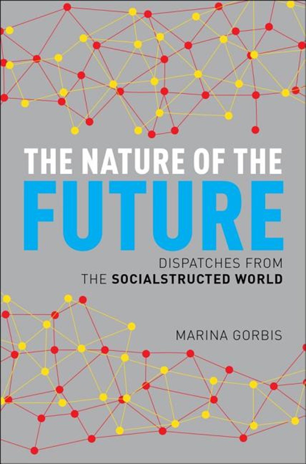 Nature of the Future Dispatches from the Socialstructed World
