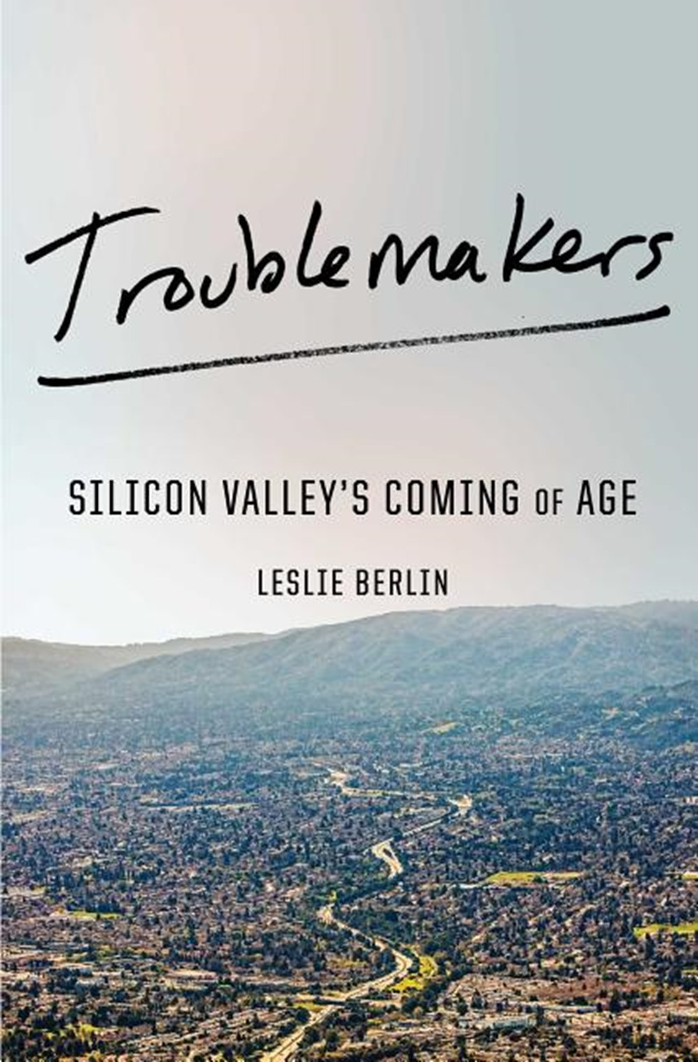 Troublemakers Silicon Valley's Coming of Age
