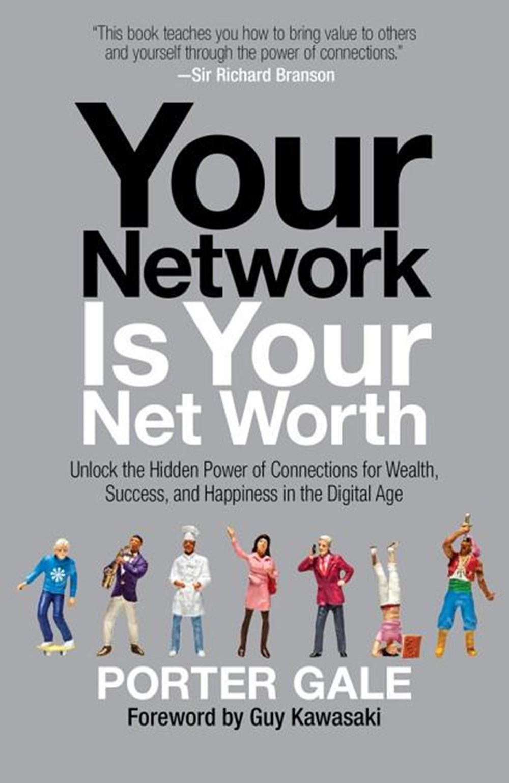 Your Network Is Your Net Worth Unlock the Hidden Power of Connections for Wealth, Success, and Happi