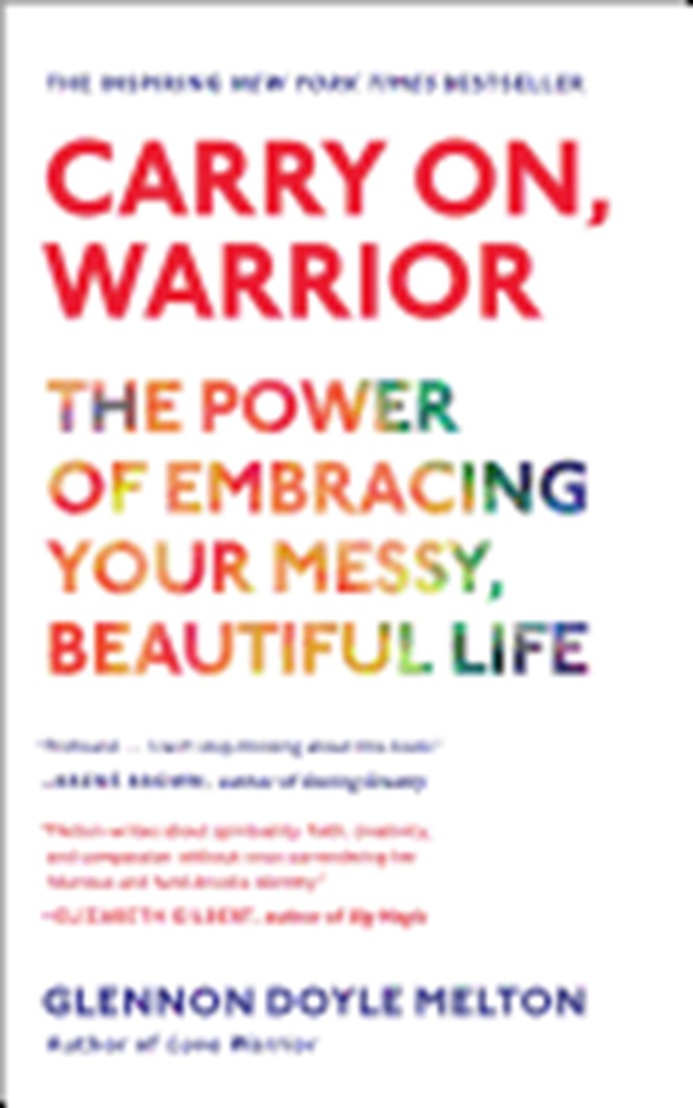 Carry On, Warrior The Power of Embracing Your Messy, Beautiful Life