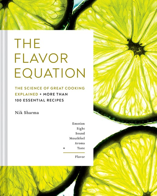 Flavor Equation The Science of Great Cooking Explained in More Than 100 Essential Recipes