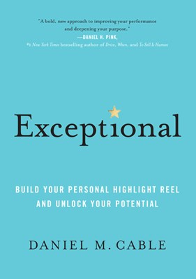 Exceptional: Build Your Personal Highlight Reel and Unlock Your Potential