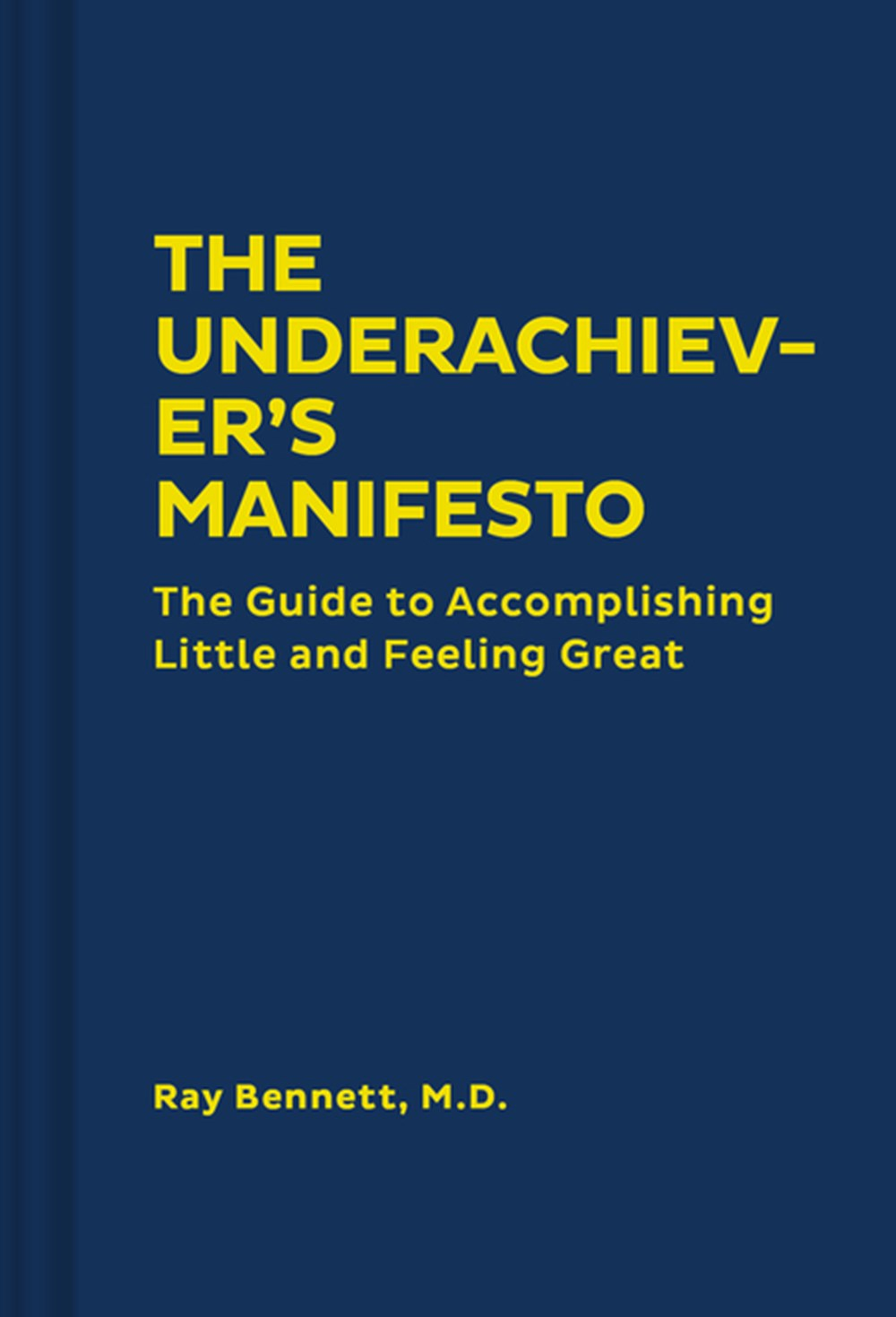 Underachiever's Manifesto The Guide to Accomplishing Little and Feeling Great (Funny Self-Help Book,