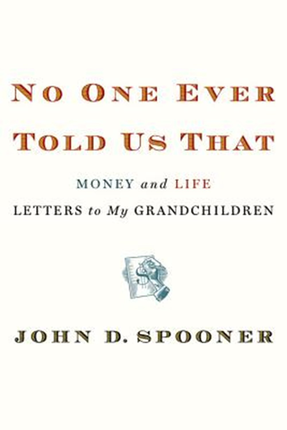 No One Ever Told Us That Money and Life Letters to My Grandchildren