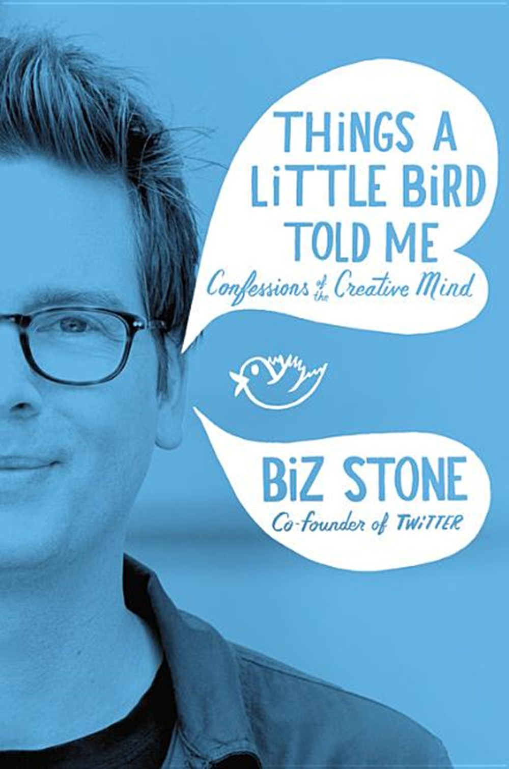 Things a Little Bird Told Me Creative Secrets from the Co-Founder of Twitter