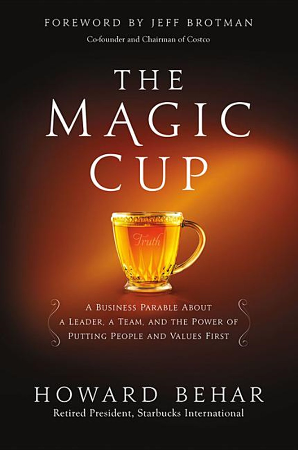 Magic Cup A Business Parable about a Leader, a Team, and the Power of Putting People and Values Firs