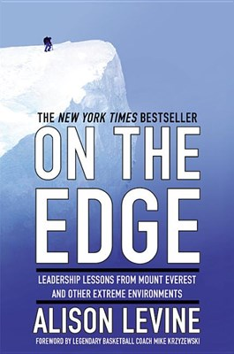 On the Edge: Leadership Lessons from Mount Everest and Other Extreme Environments