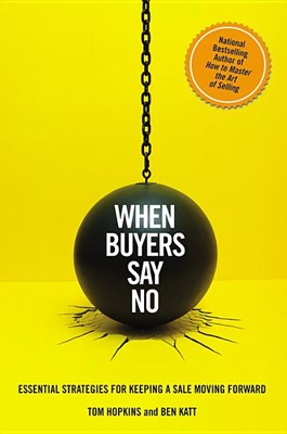 When Buyers Say No: Essential Strategies for Keeping a Sale Moving Forward