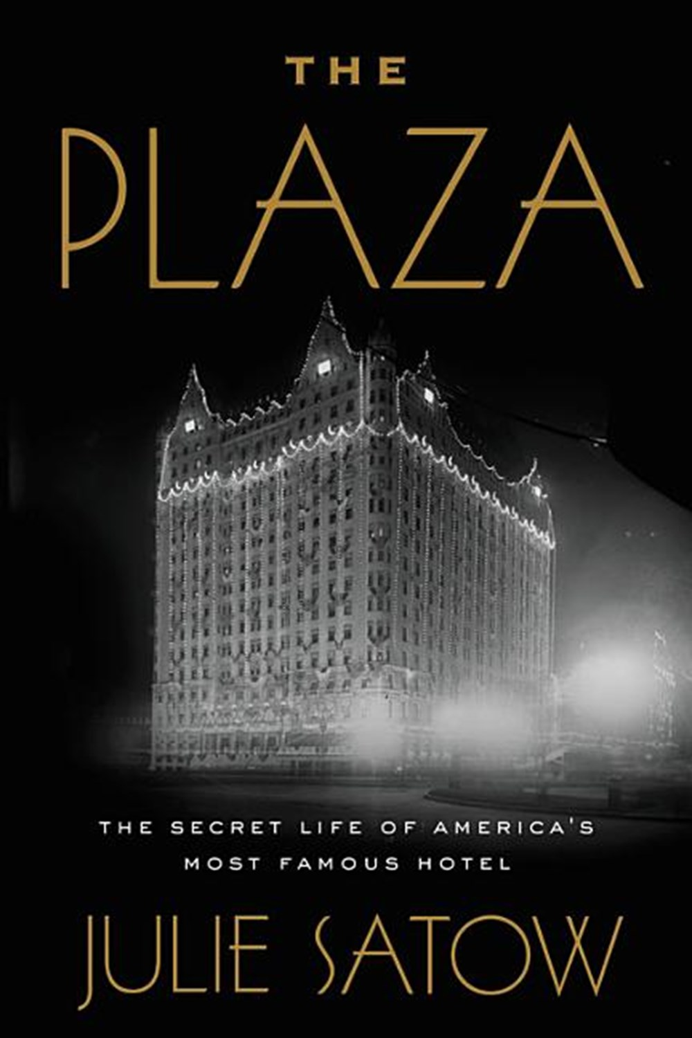 Plaza The Secret Life of America's Most Famous Hotel