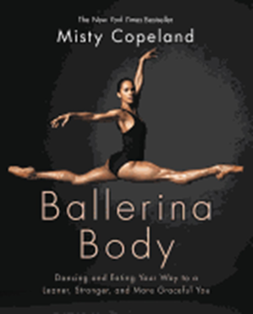 Ballerina Body Dancing and Eating Your Way to a Leaner, Stronger, and More Graceful You