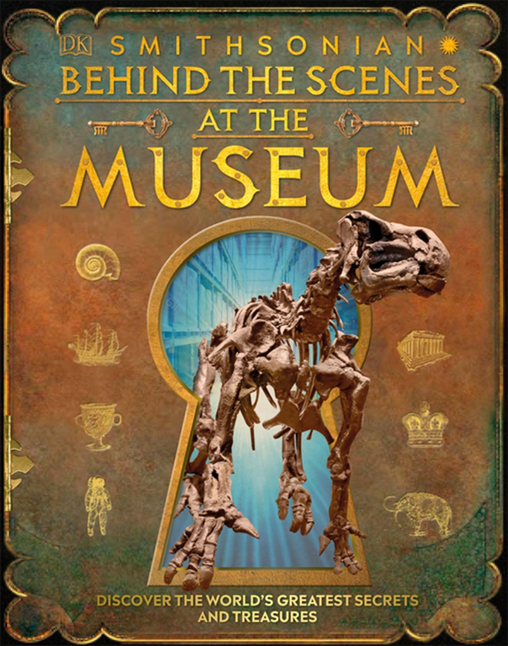 Behind the Scenes at the Museum Your All-Access Guide to the World's Amazing Museums