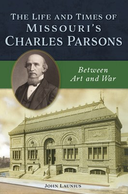 The Life and Times of Missouri's Charles Parsons: Between Art and War