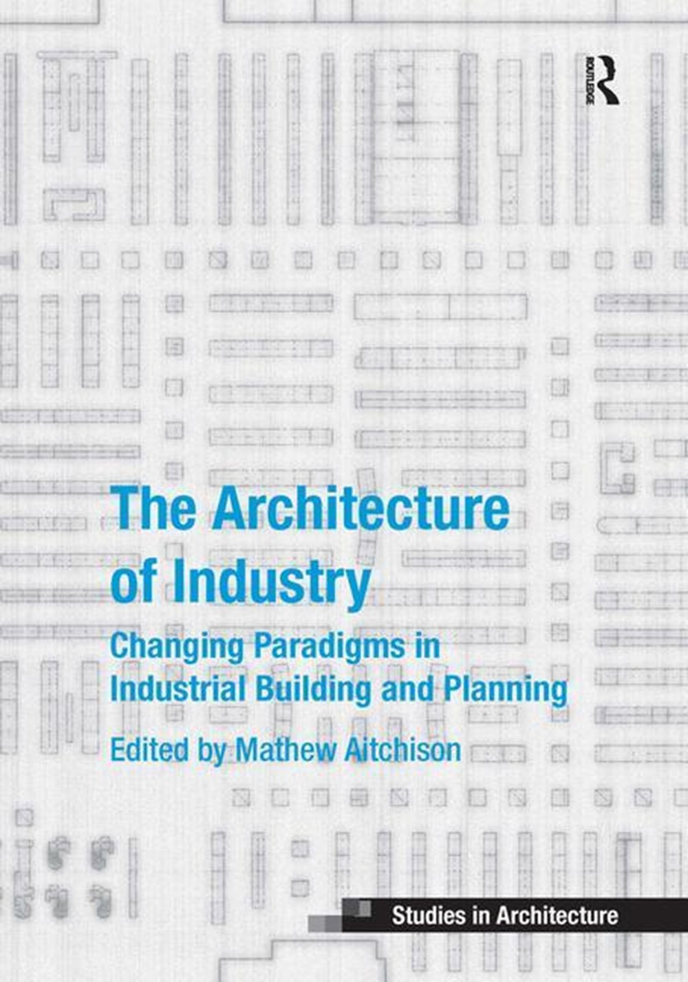 Architecture of Industry Changing Paradigms in Industrial Building and Planning