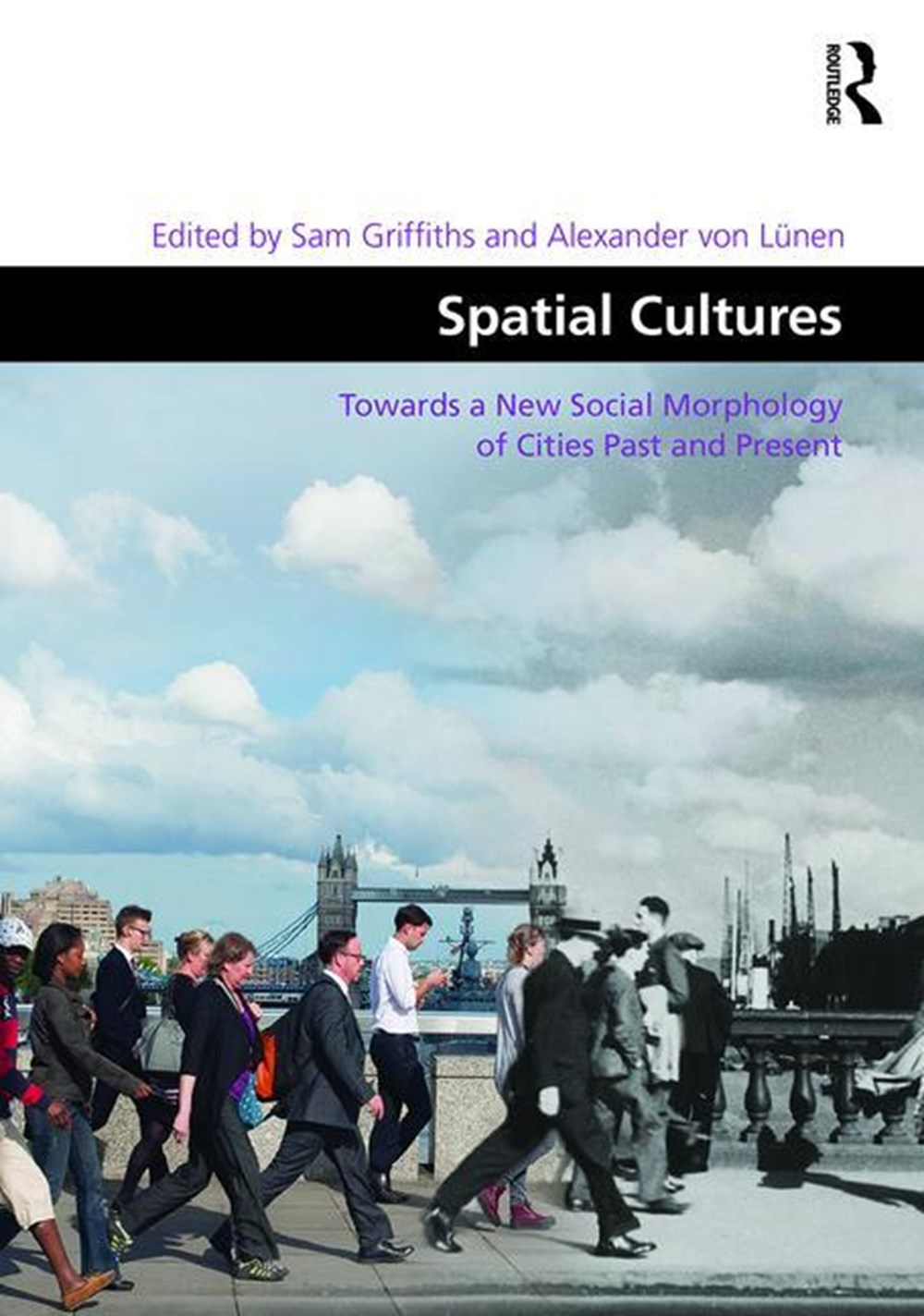 Spatial Cultures Towards a New Social Morphology of Cities Past and Present