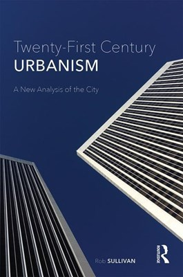 Twenty-First Century Urbanism: A New Analysis of the City