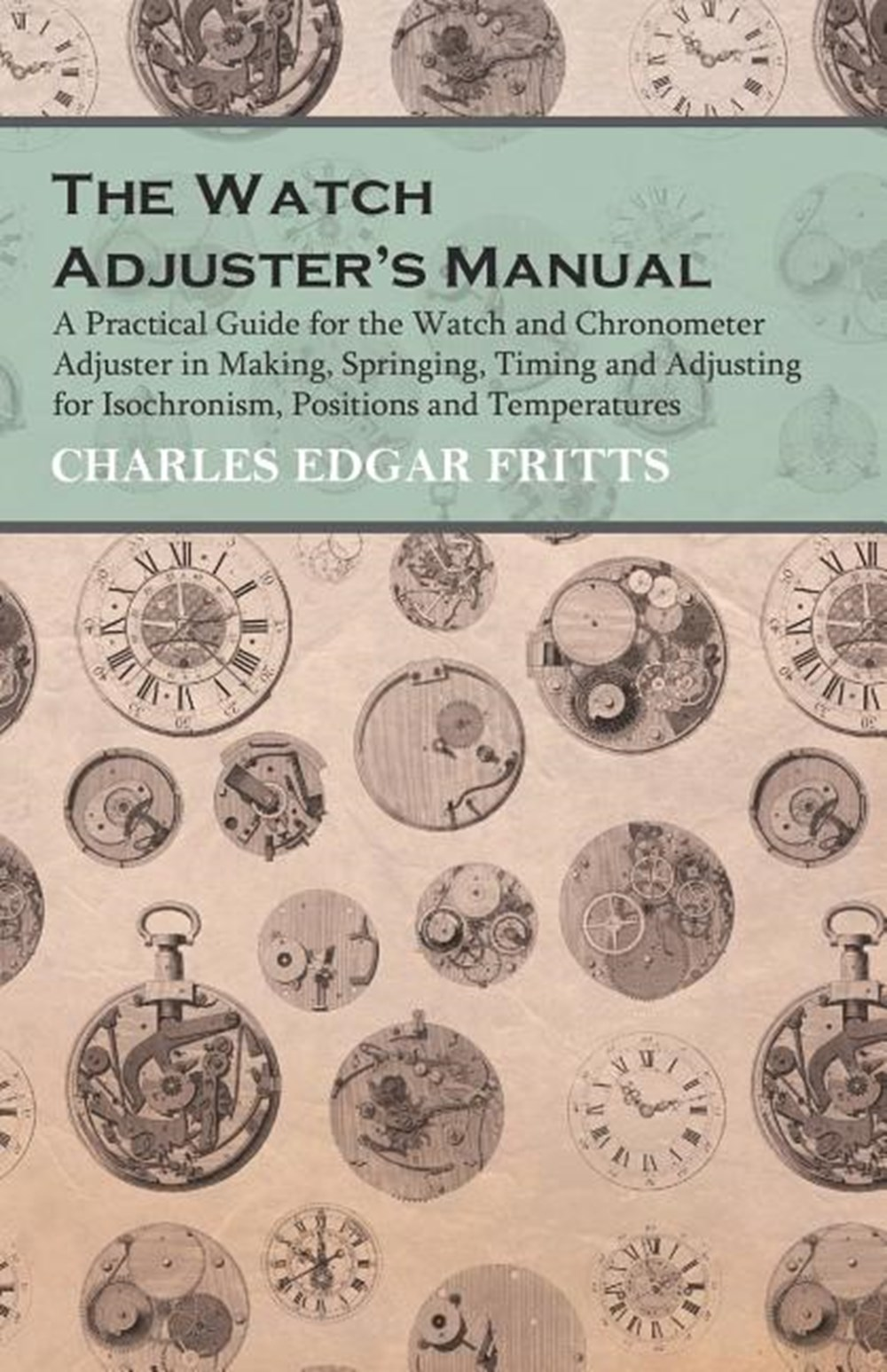 Watch Adjuster's Manual - A Practical Guide for the Watch and Chronometer Adjuster in Making, Spring