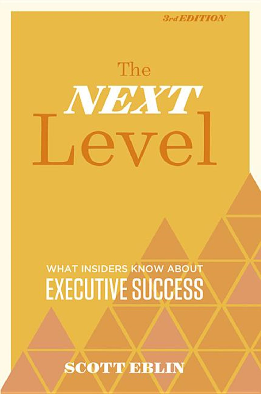 Next Level, 3rd Edition What Insiders Know about Executive Success