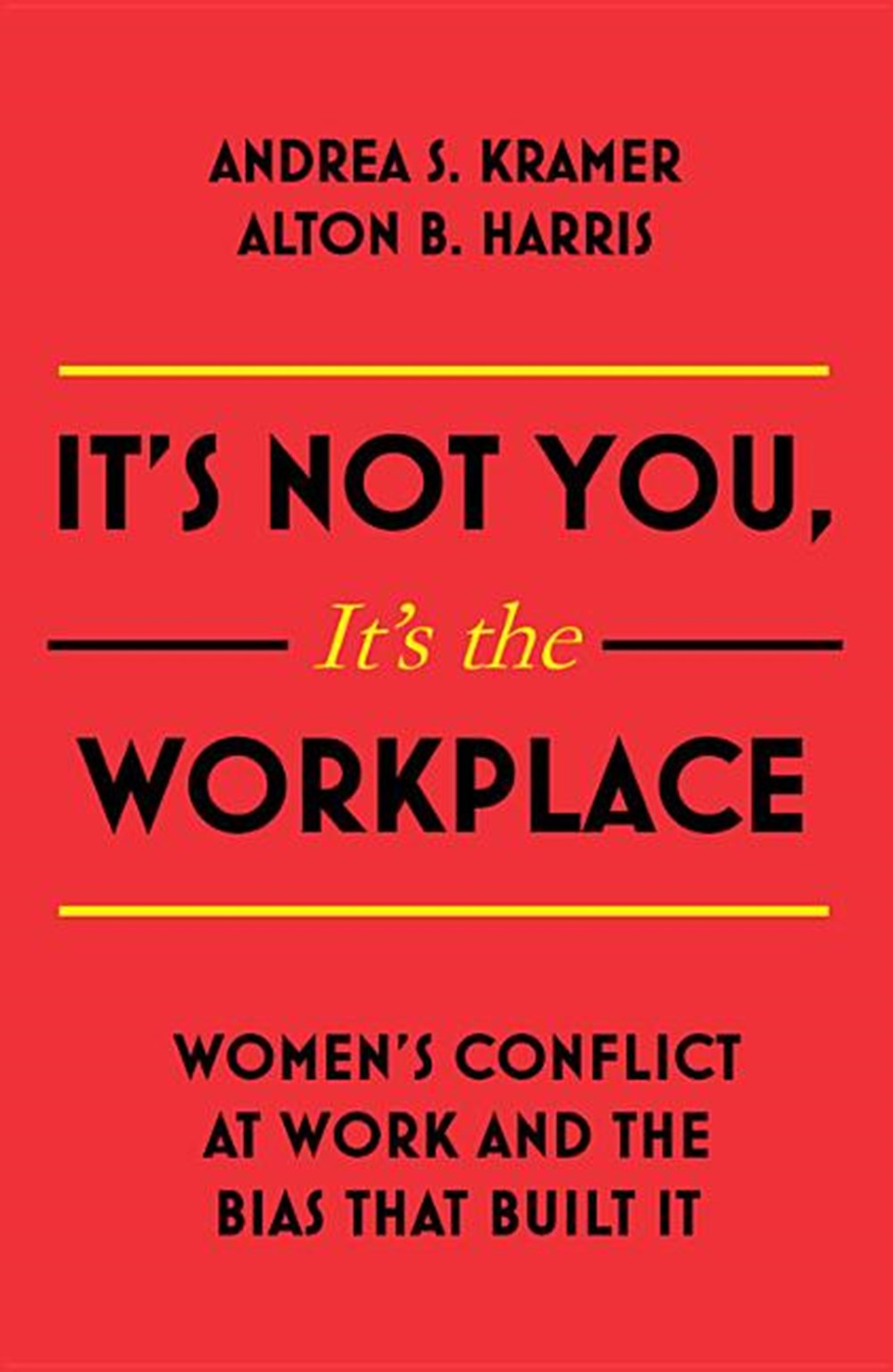 It's Not You It's the Workplace Women's Conflict at Work and the Bias That Built It