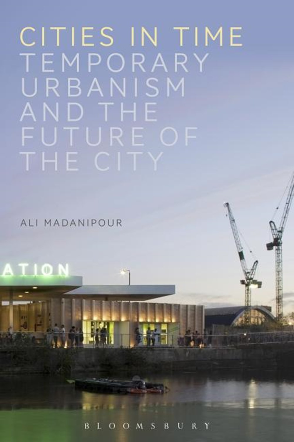 Cities in Time Temporary Urbanism and the Future of the City