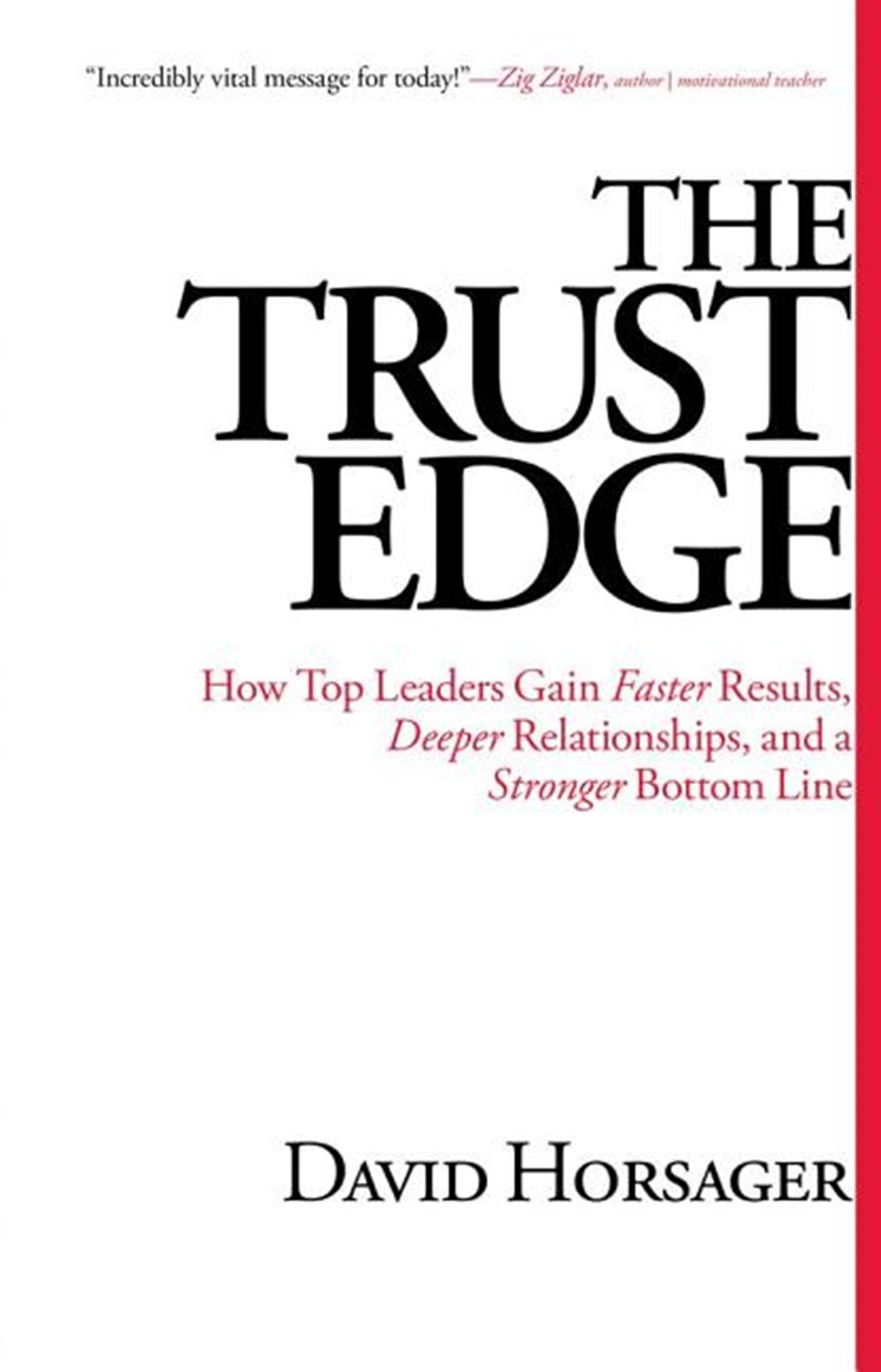 Trust Edge How Top Leaders Gain Faster Results, Deeper Relationships, and a Stronger Bottom Line