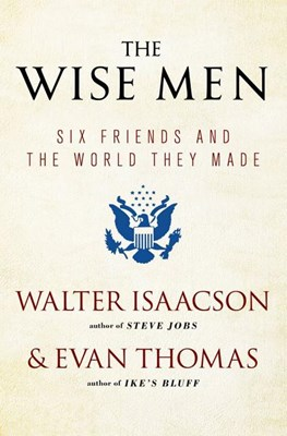 The Wise Men: Six Friends and the World They Made (Reissue)