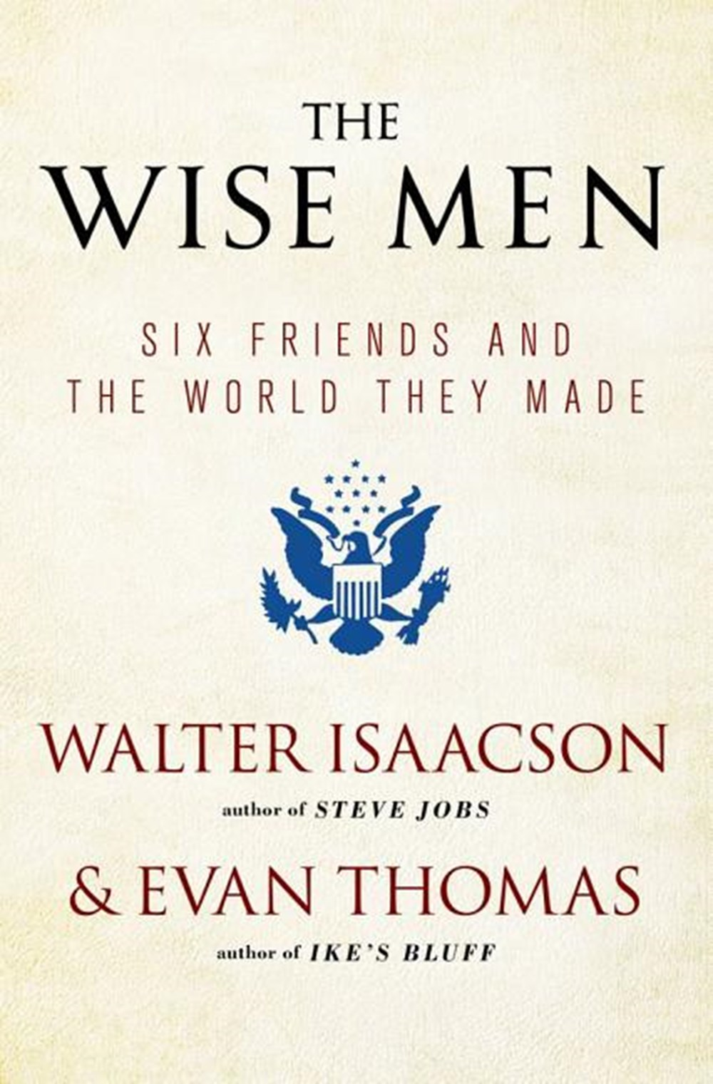 Wise Men Six Friends and the World They Made (Reissue)