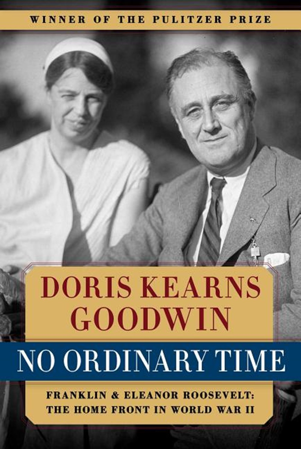 No Ordinary Time Franklin & Eleanor Roosevelt: The Home Front in World War II