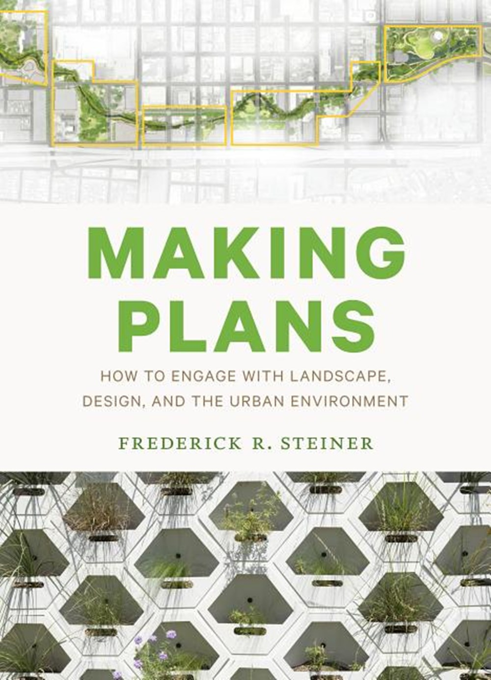Making Plans How to Engage with Landscape, Design, and the Urban Environment