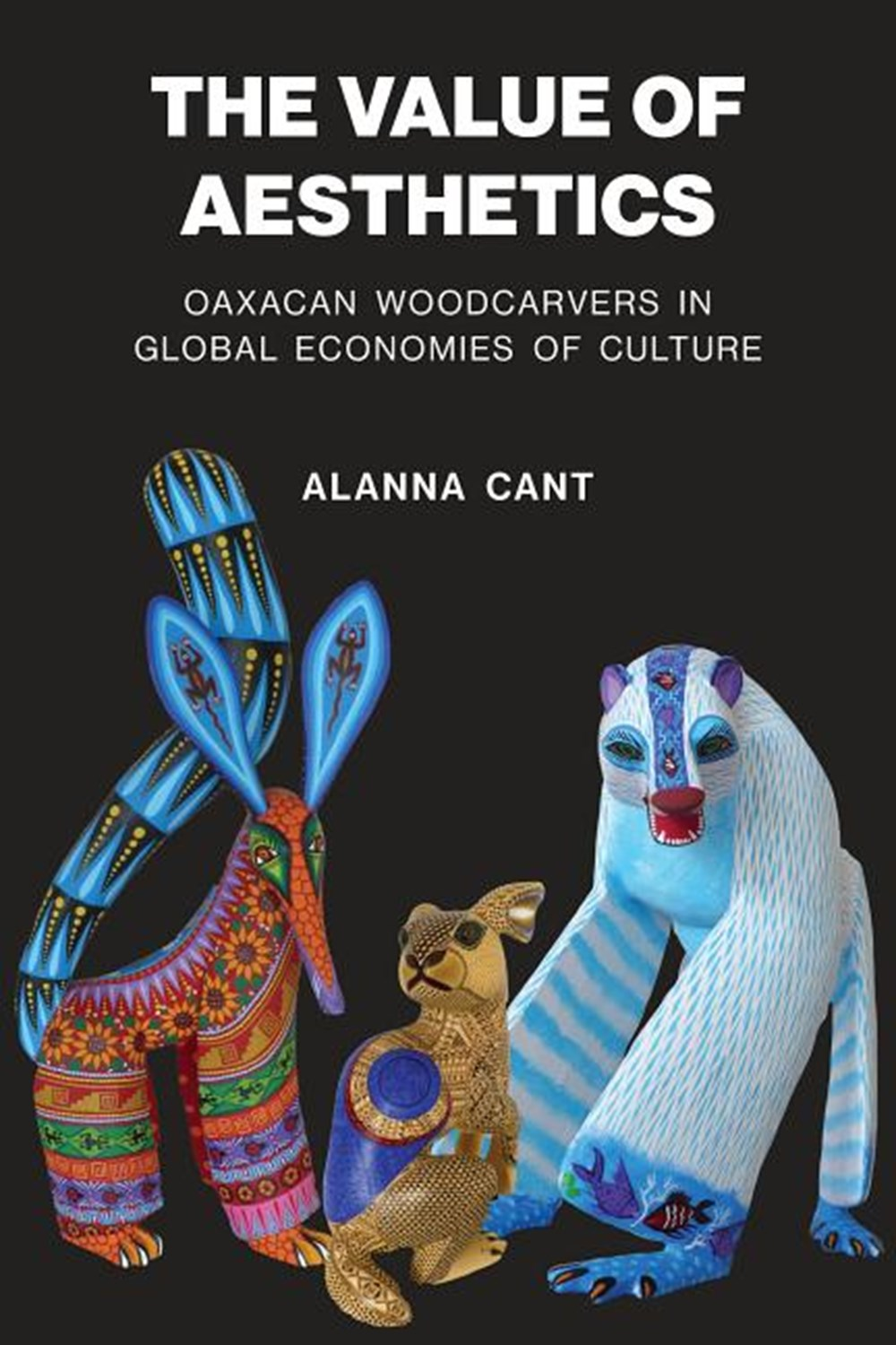 Value of Aesthetics Oaxacan Woodcarvers in Global Economies of Culture