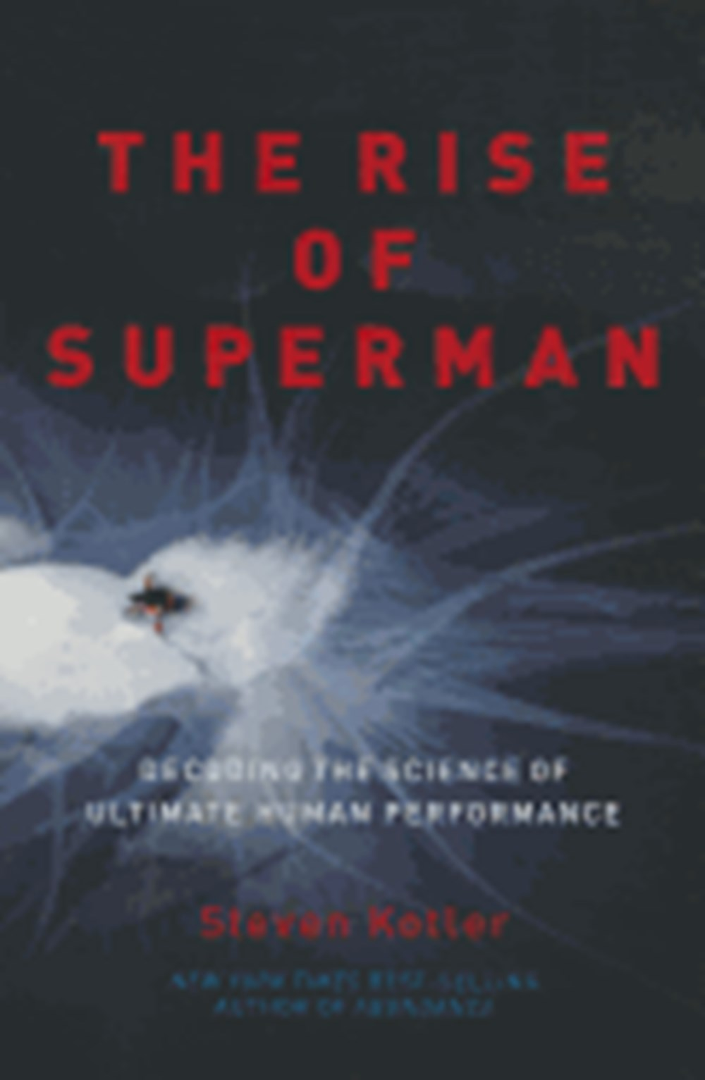 Rise of Superman Decoding the Science of Ultimate Human Performance