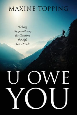 U Owe You: Taking Responsibility for Creating the Life You Decide