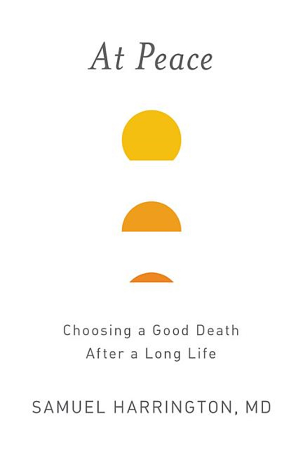 At Peace Choosing a Good Death After a Long Life