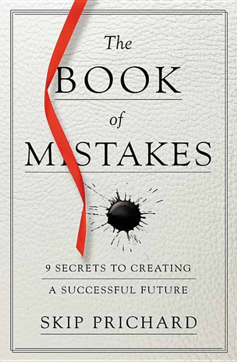 Book of Mistakes 9 Secrets to Creating a Successful Future