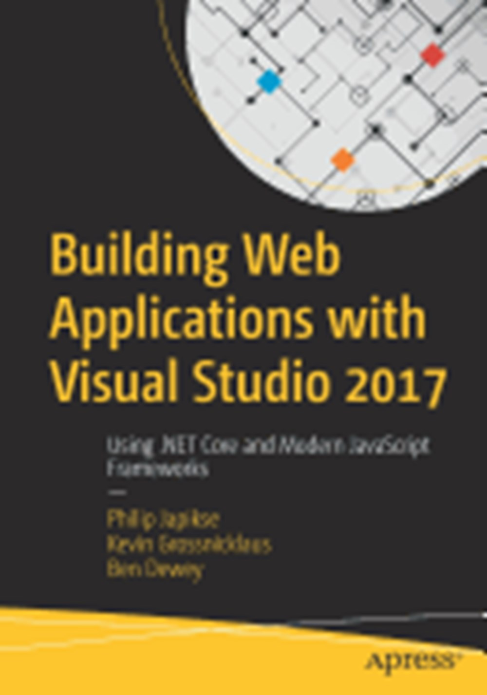 Building Web Applications with Visual Studio 2017 Using .Net Core and Modern JavaScript Frameworks