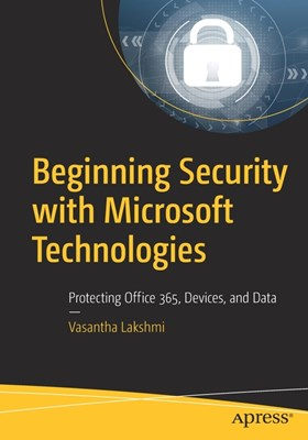 Beginning Security with Microsoft Technologies: Protecting Office 365, Devices, and Data