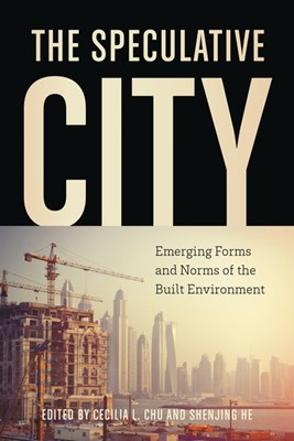 The Speculative City: Emergent Forms and Norms of the Built Environment