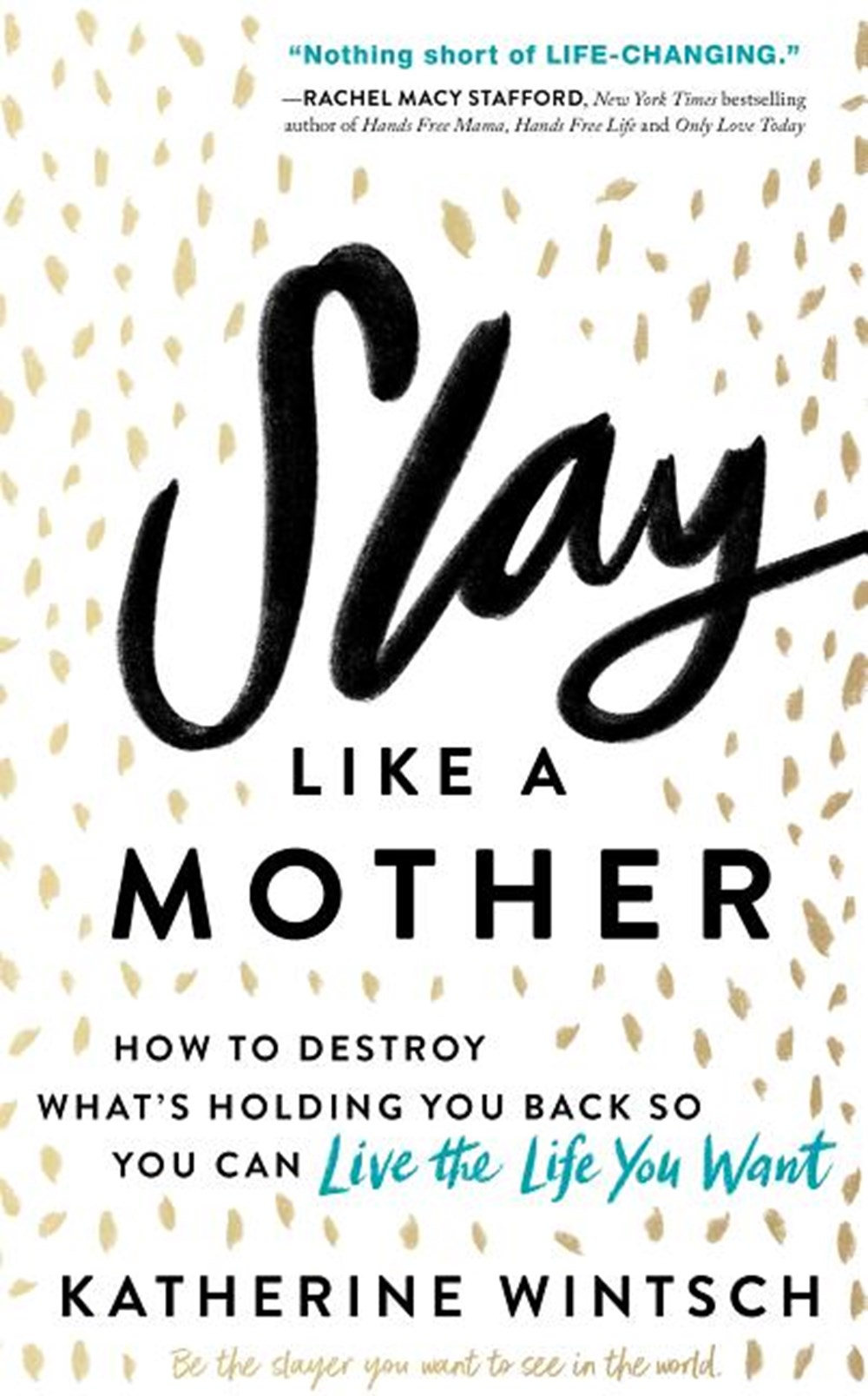 Slay Like a Mother How to Destroy What's Holding You Back So You Can Live the Life You Want
