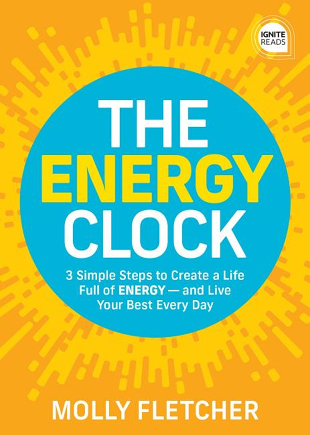 Energy Clock How to Use Your Energy and Resources on What's Important - And Eliminate the Stress of