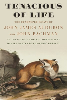 Tenacious of Life: The Quadruped Essays of John James Audubon and John Bachman