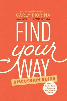 Find Your Way Discussion Guide: A Three-Session Guide to Unleashing Your Greatest Potential