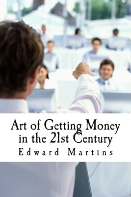 Art of Getting Money in the 21st Century