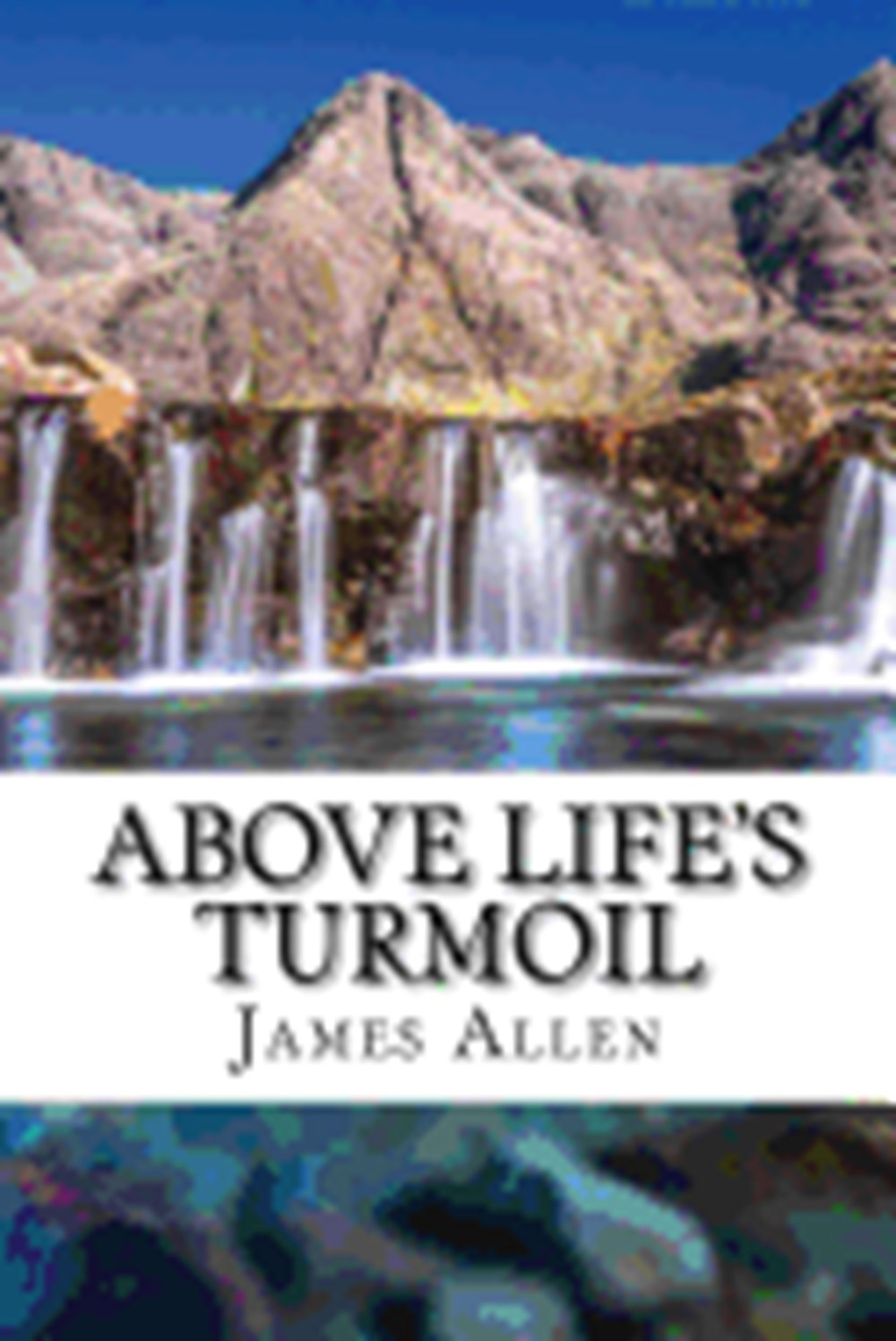 Above Life's Turmoil (annotated with Biography about James Allen)