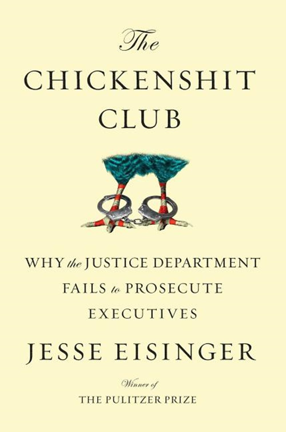 Chickenshit Club Why the Justice Department Fails to Prosecute Executives