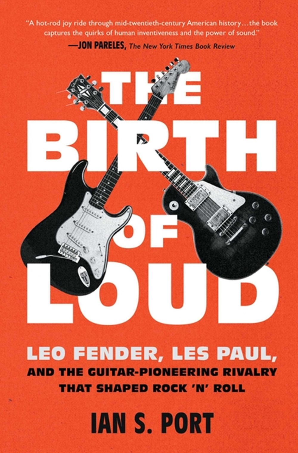 Birth of Loud Leo Fender, Les Paul, and the Guitar-Pioneering Rivalry That Shaped Rock 'n' Roll